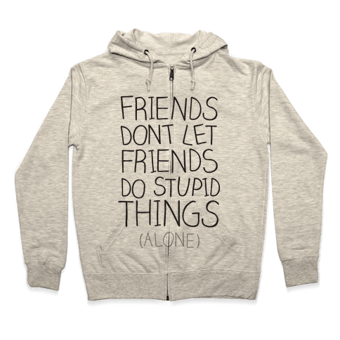 Friends Don't Let Friends Zip Hoodie