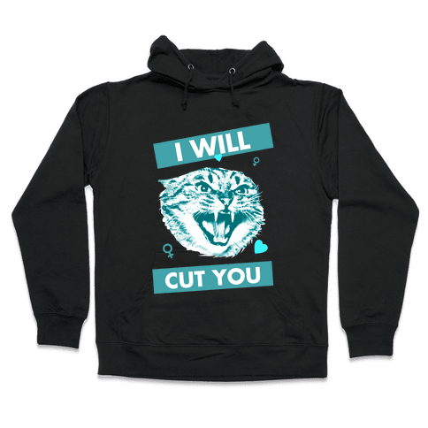 I Will Cut You Hooded Sweatshirt