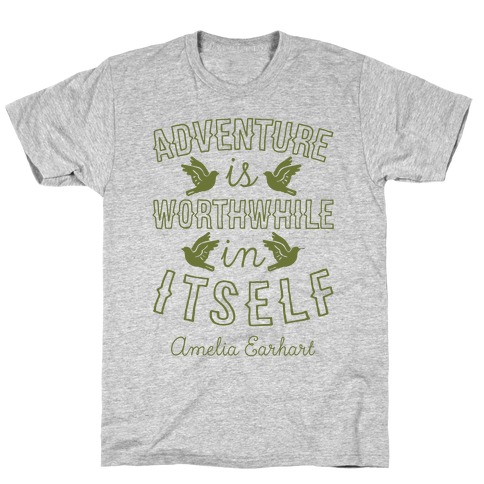 Adventure Is Worthwhile In Itself (Amelia Earhart) T-Shirt