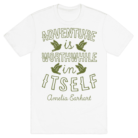 Adventure Is Worthwhile In Itself (Amelia Earhart) Mens T-Shirt