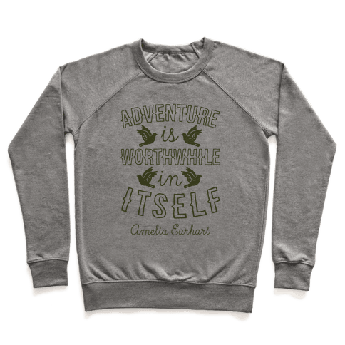 Adventure Is Worthwhile In Itself (Amelia Earhart) Pullover