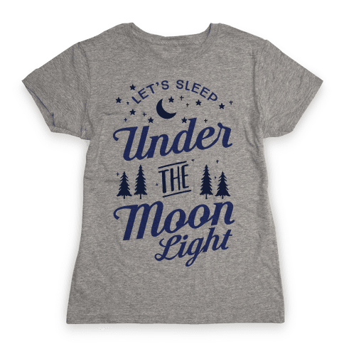 Let's Sleep Under The Moonlight Womens T-Shirt