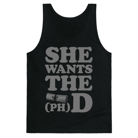 She Wants the (Ph)D Tank Top