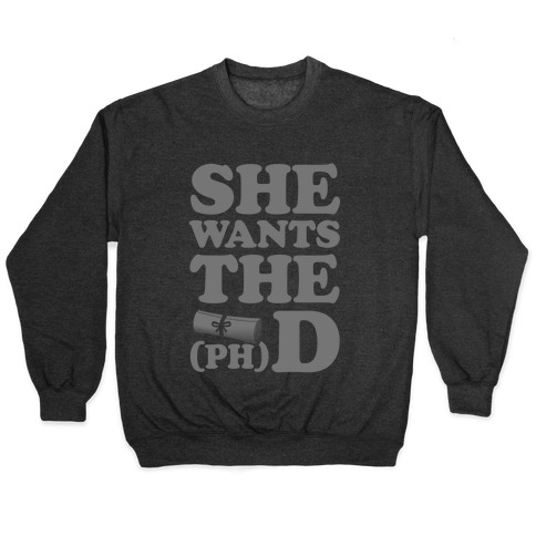 She Wants the (Ph)D Pullover