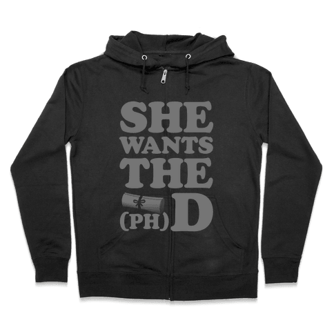 She Wants the (Ph)D Zip Hoodie