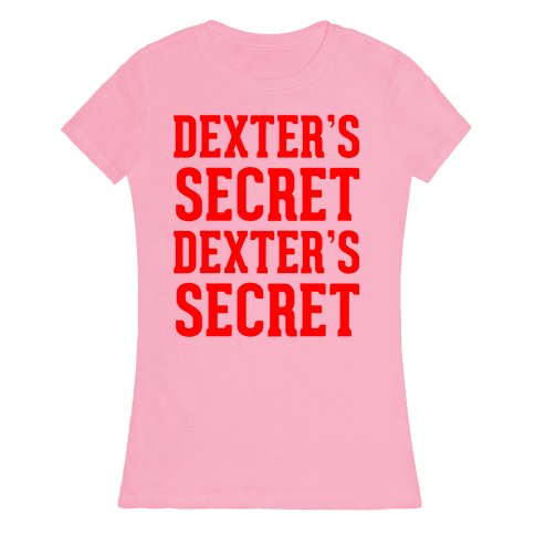 Dexter's Secret Womens T-Shirt