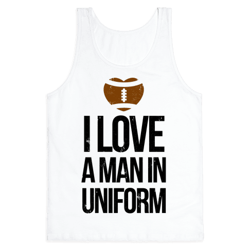 I Love a Man in Uniform (football edition) Tank Top
