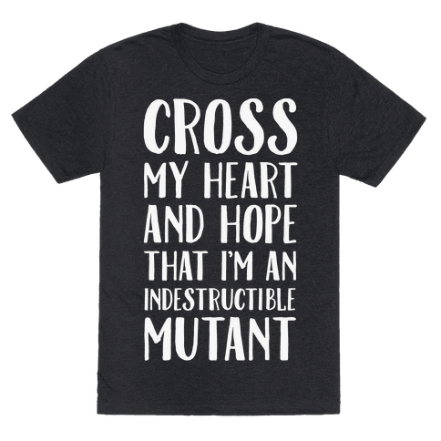 Cross My Heart and Hope I'm an Indestructible Mutant