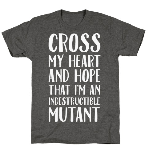 Cross My Heart and Hope I'm an Indestructible Mutant T-Shirt