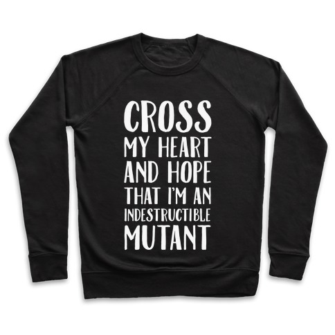 Cross My Heart and Hope I'm an Indestructible Mutant Pullover