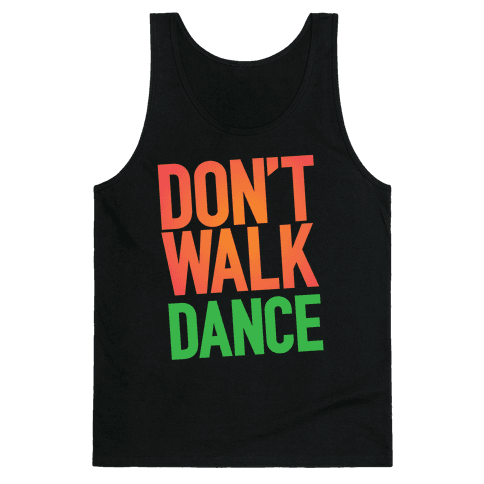 Don't Walk, Dance Tank Top