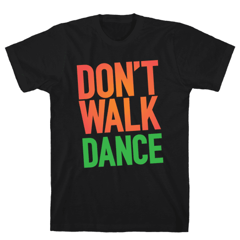 Don't Walk, Dance Mens T-Shirt