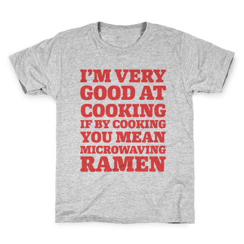 I'm Very Good At Cooking If By Cooking You Mean Microwaving Ramen Kids T-Shirt