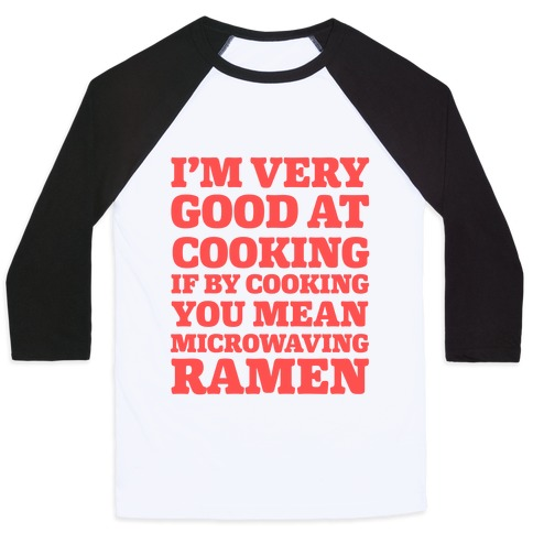 I'm Very Good At Cooking If By Cooking You Mean Microwaving Ramen Baseball Tee
