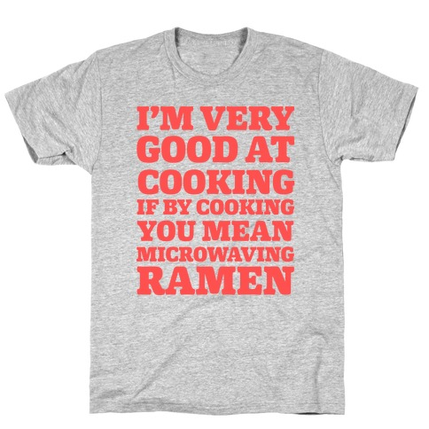 I'm Very Good At Cooking If By Cooking You Mean Microwaving Ramen T-Shirt
