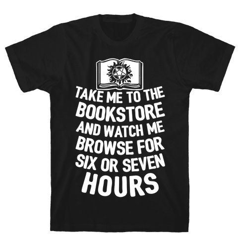Take Me To The Bookstore And Watch Me Browse For 6 Or 7 Hours Mens T-Shirt