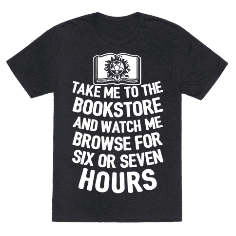 Take Me To The Bookstore And Watch Me Browse For 6 Or 7 Hours