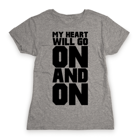 My Heart Will Go On Womens T-Shirt