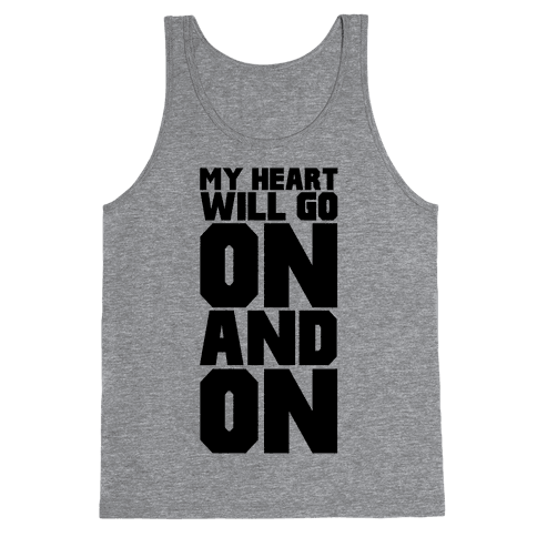 My Heart Will Go On Tank Top