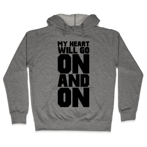 My Heart Will Go On Hooded Sweatshirt