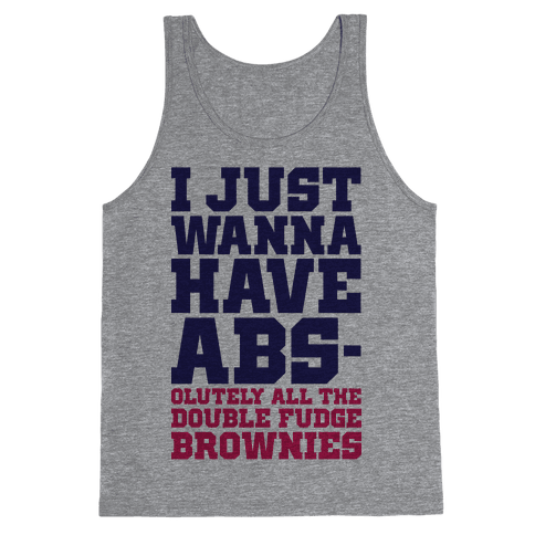 I Just Want Abs-olutely All The Double Fudge Brownies Tank Top