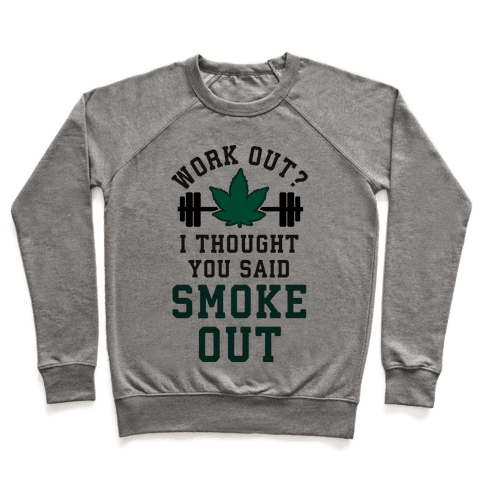 Work Out? I Thought You Said Smoke Out Pullover