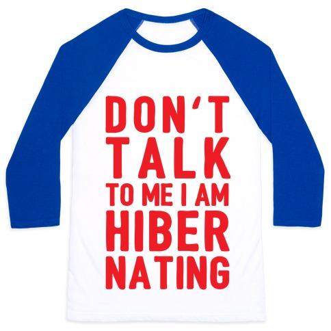 Don't Take To Me I Am Hibernating Baseball Tee