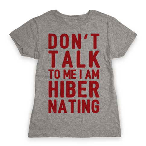 Don't Take To Me I Am Hibernating Womens T-Shirt