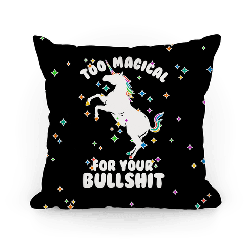 Too Magical For Your Bullshit Pillow