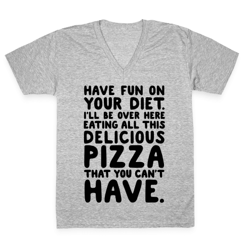 Have Fun On Your Diet V-Neck Tee Shirt