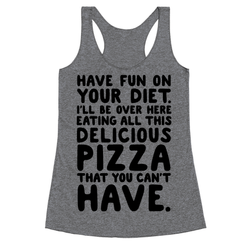 Have Fun On Your Diet Racerback Tank Top