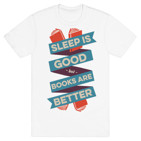 Sleep Is Good But Books Are Better Mens T-Shirt