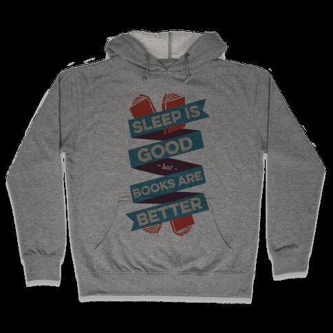 Sleep Is Good But Books Are Better Hooded Sweatshirt