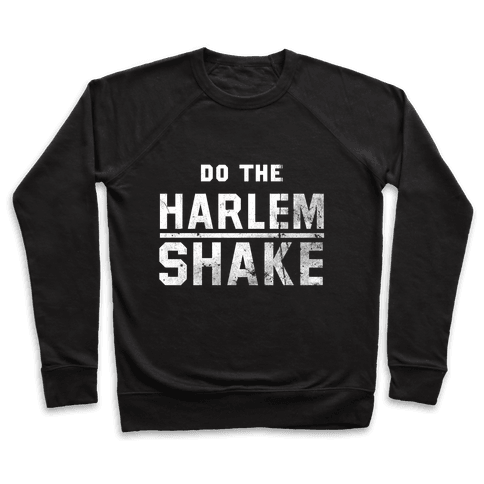 Do the Harlem Shake Pullover