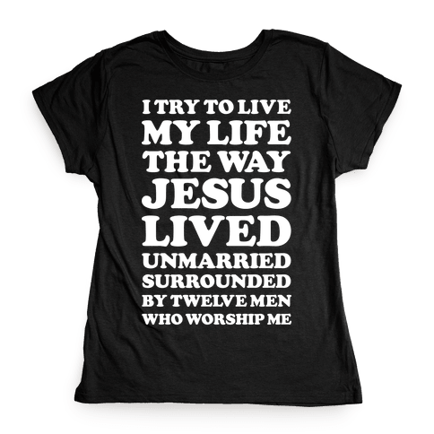 I Try To Live My Life The Way Jesus Lived Womens T-Shirt