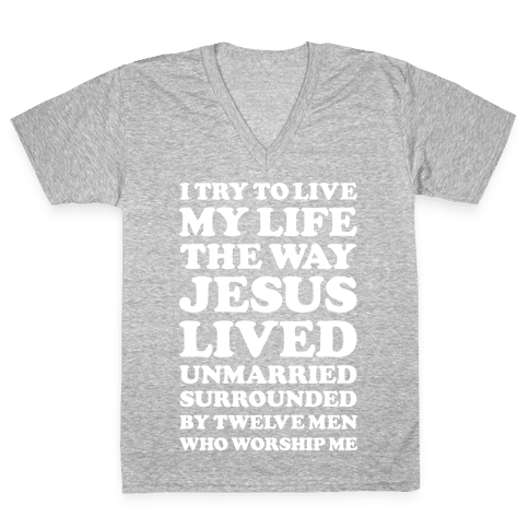 I Try To Live My Life The Way Jesus Lived V-Neck Tee Shirt