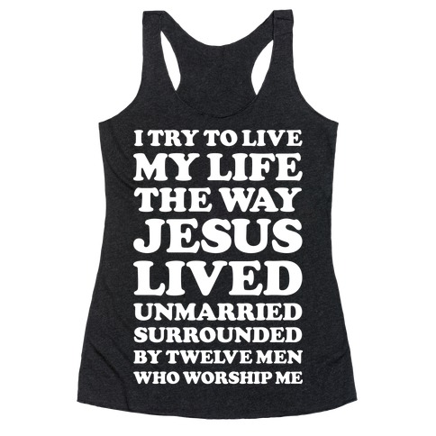 I Try To Live My Life The Way Jesus Lived Racerback Tank Top