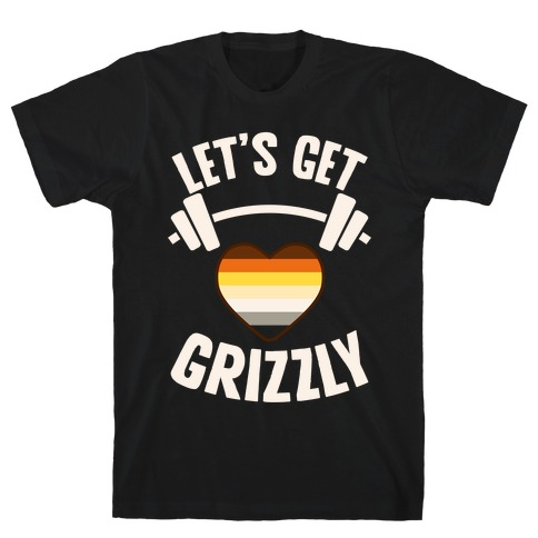 Let's Get Grizzly T-Shirt