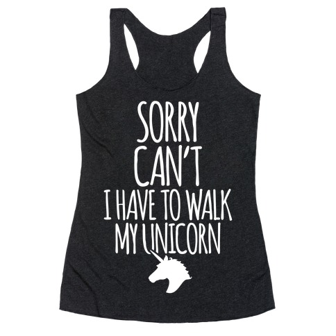 Sorry Can't I Have To Walk My Unicorn Racerback Tank Top