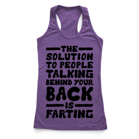 The Solution To People Talking Behind Your Back Racerback Tank Top
