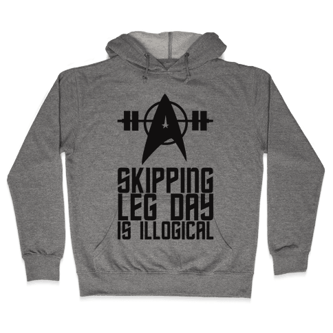 Skipping Leg Day Is Illogical Hooded Sweatshirt