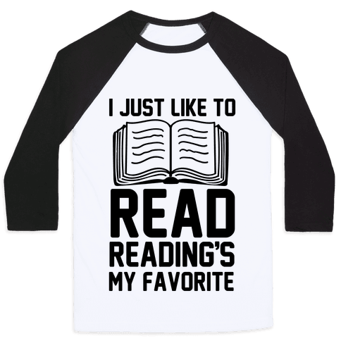 I Just Like To Read Reading's My Favorite Baseball Tee