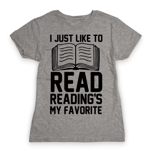 I Just Like To Read Reading's My Favorite Womens T-Shirt