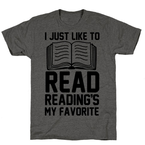 I Just Like To Read Reading's My Favorite T-Shirt