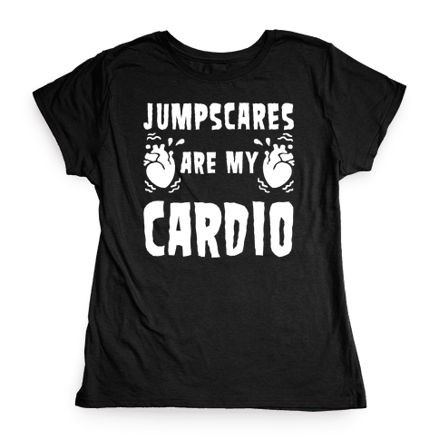 Jumpscares Are My Cardio Womens T-Shirt