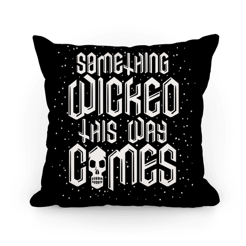 Something Wicked This Way Comes Pillow