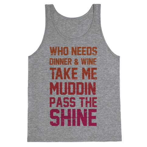 Who Needs Dinner And Wine Take Me Muddin and Pass The Shine Tank Top