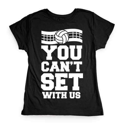 You Can't Set With Us Womens T-Shirt