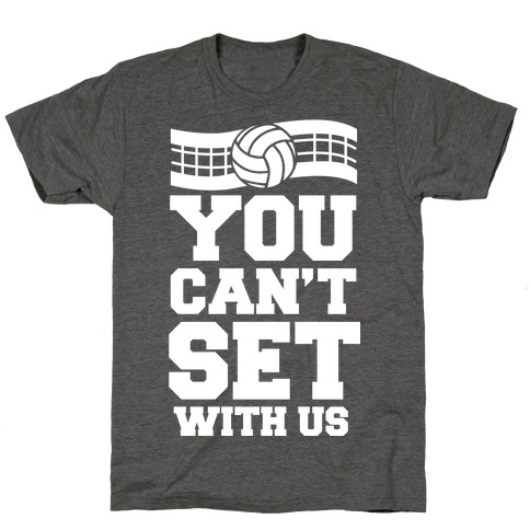 You Can't Set With Us T-Shirt