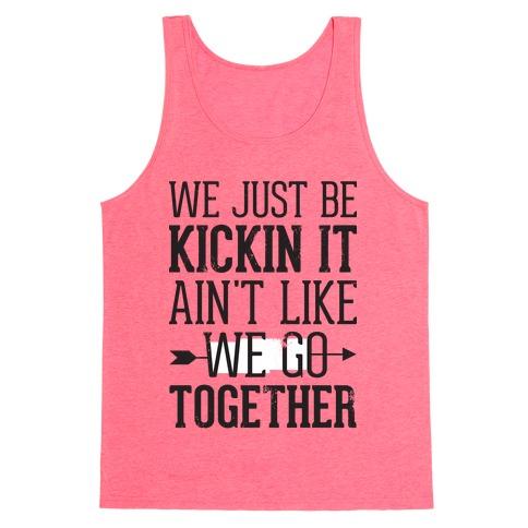We Just Be Kickin It Tank Top